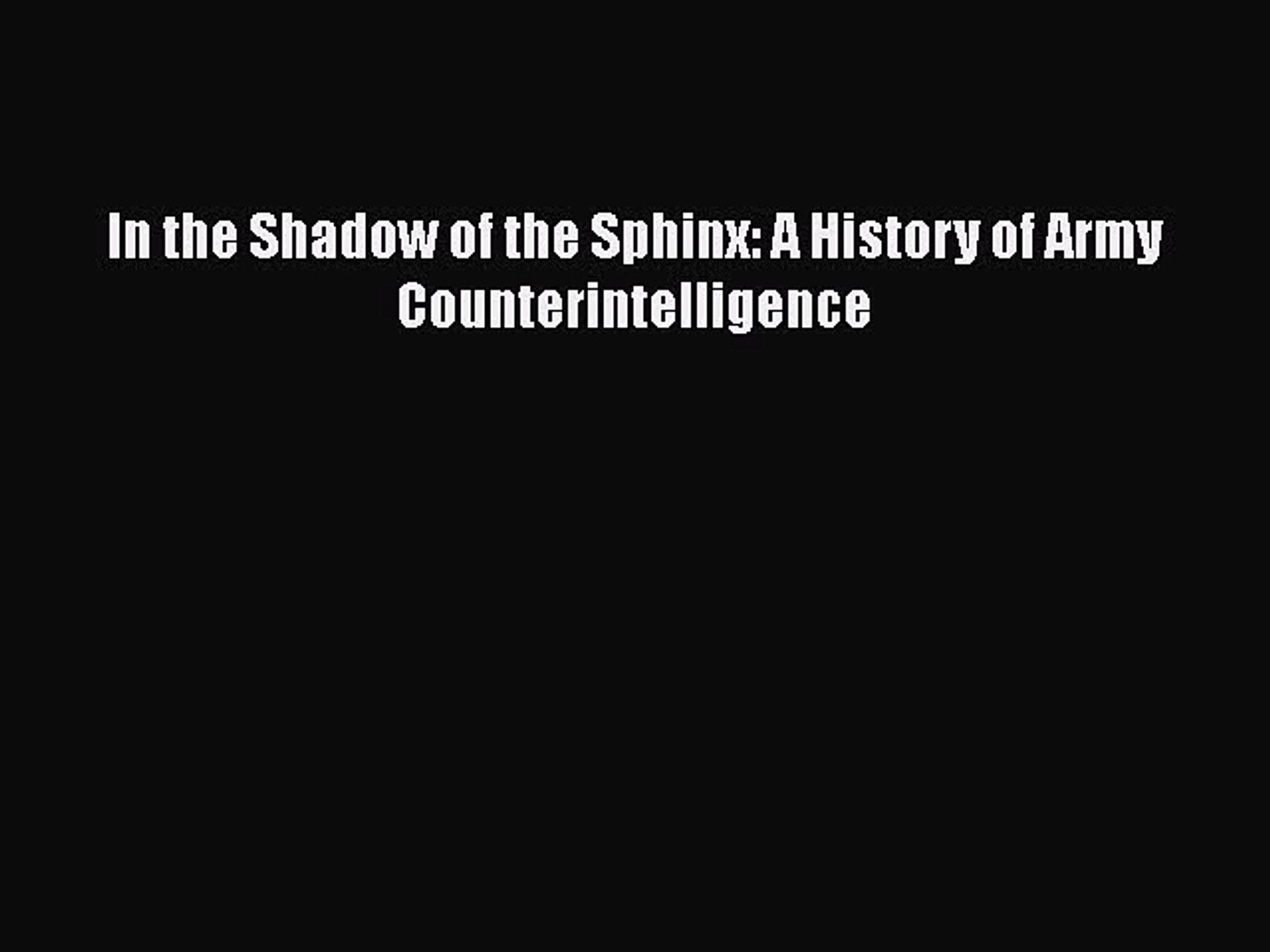[Read book] In the Shadow of the Sphinx: A History of Army Counterintelligence [Download] Full