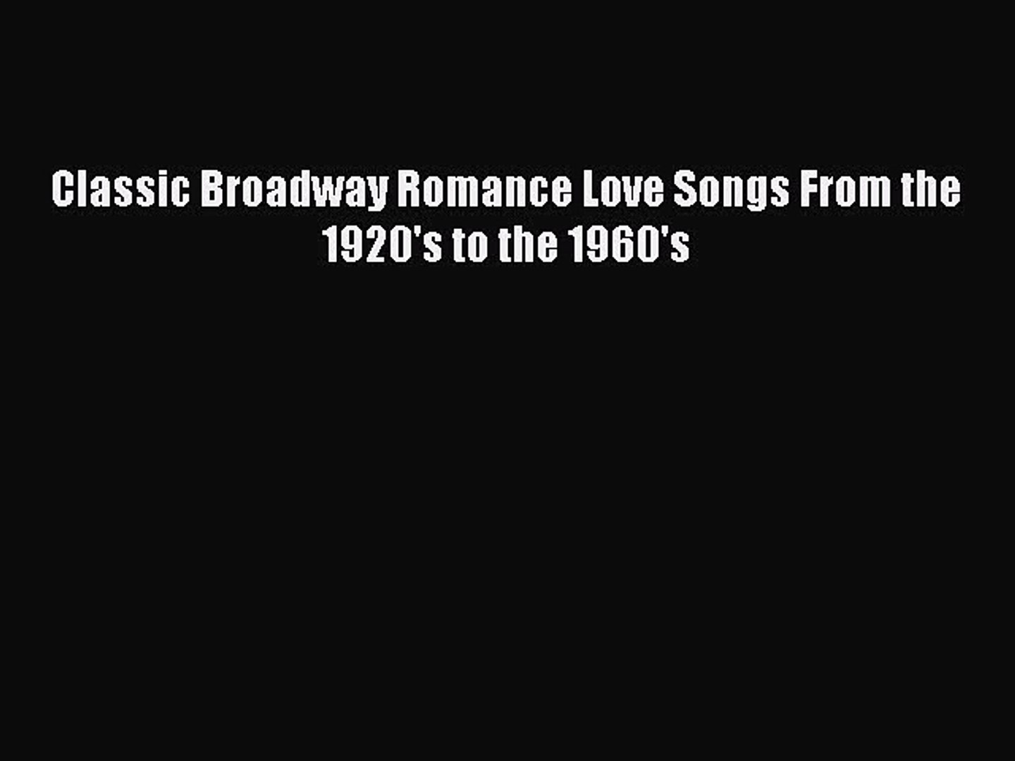[Read PDF] Classic Broadway Romance Love Songs From the 1920's to the  1960's Download Free