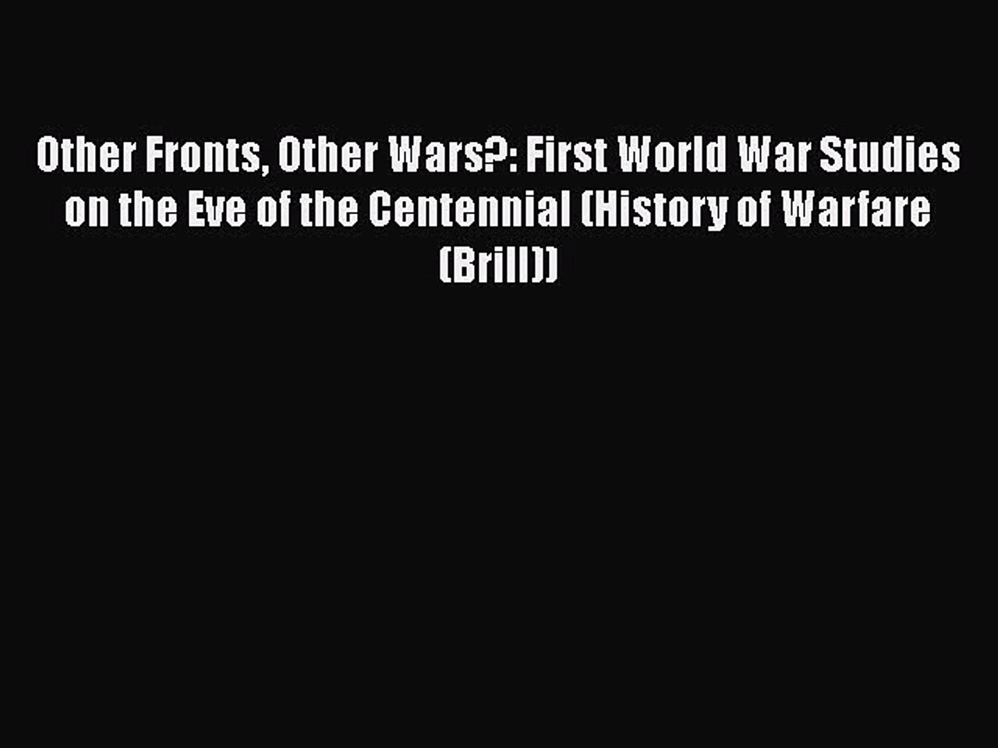 [Read book] Other Fronts Other Wars?: First World War Studies on the Eve of the Centennial