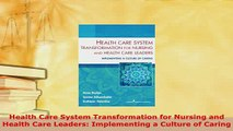 PDF  Health Care System Transformation for Nursing and Health Care Leaders Implementing a PDF Book Free