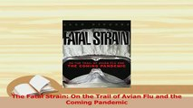 Download  The Fatal Strain On the Trail of Avian Flu and the Coming Pandemic  Read Online