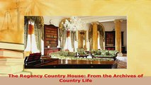 PDF  The Regency Country House From the Archives of Country Life Download Online