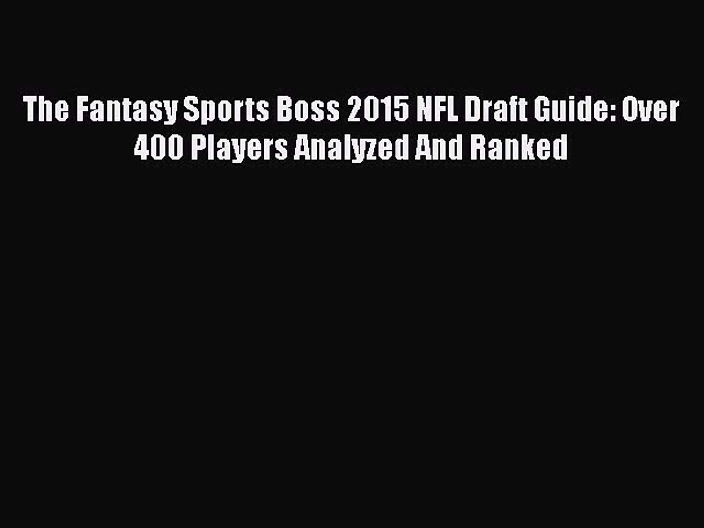 Download The Fantasy Sports Boss 2015 NFL Draft Guide: Over 400 Players Analyzed And Ranked
