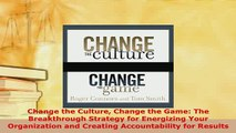 PDF  Change the Culture Change the Game The Breakthrough Strategy for Energizing Your PDF Full Ebook