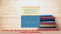 Download  Caring the Human Mode of Being A Blueprint for the Health Professions Read Full Ebook