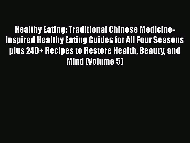 [Read Book] Healthy Eating: Traditional Chinese Medicine-Inspired Healthy Eating Guides for