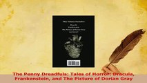 Download  The Penny Dreadfuls Tales of Horror Dracula Frankenstein and The Picture of Dorian Gray Free Books