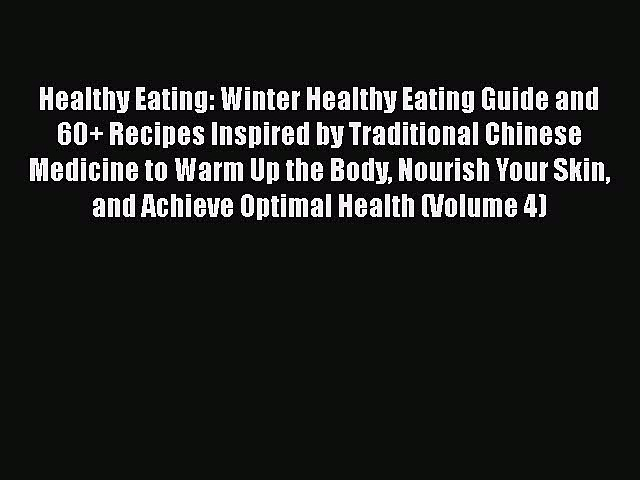 [Read Book] Healthy Eating: Winter Healthy Eating Guide and 60+ Recipes Inspired by Traditional