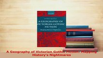 Download  A Geography of Victorian Gothic Fiction Mapping Historys Nightmares  Read Online