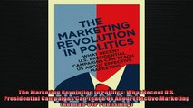 READ book  The Marketing Revolution in Politics What Recent US Presidential Campaigns Can Teach Us  BOOK ONLINE