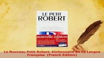 PDF  Le Nouveau Petit Robert Dictionnaire De La Langue Française  French Edition PDF Online