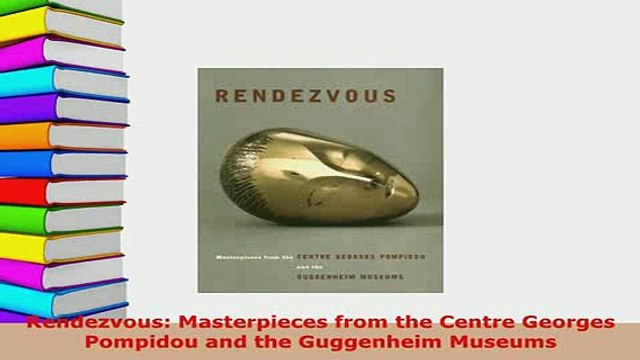 PDF  Rendezvous Masterpieces from the Centre Georges Pompidou and the Guggenheim Museums PDF Book Free