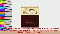 PDF  Pierre Bonnard exposition organisee par la Fondation Dina ViernyMusee Maillol  du  Read Online