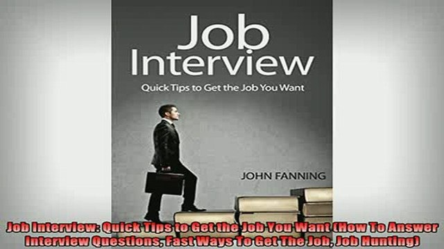 Downlaod Full PDF Free  Job Interview Quick Tips to Get the Job You Want How To Answer Interview Questions Fast Online Free