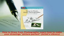 PDF  How to Draw from Photographs Learn how to make your drawings picture perfect Artists Read Online
