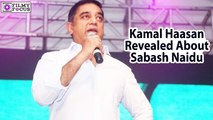 Kamal Haasan Revealed Everything About Sabash Naidu - Filmyfocus.com