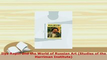PDF  Ilya Repin and the World of Russian Art Studies of the Harriman Institute Read Online