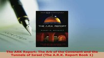 PDF  The ARK Report The Ark of the Covenant and the Tunnels of Israel The ARK Report Book  Read Online