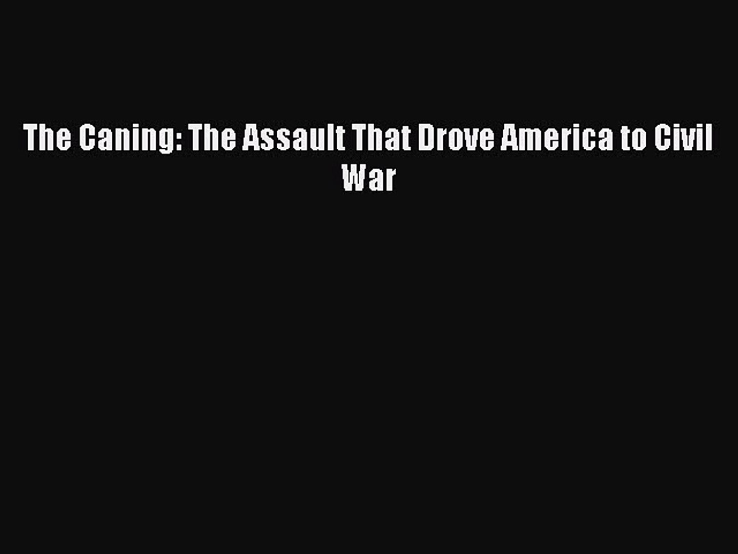 Download The Caning: The Assault That Drove America to Civil War Free Books