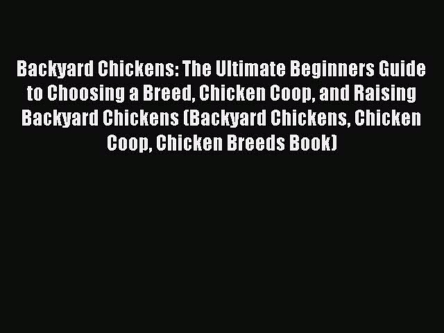 [Read Book] Backyard Chickens: The Ultimate Beginners Guide to Choosing a Breed Chicken Coop