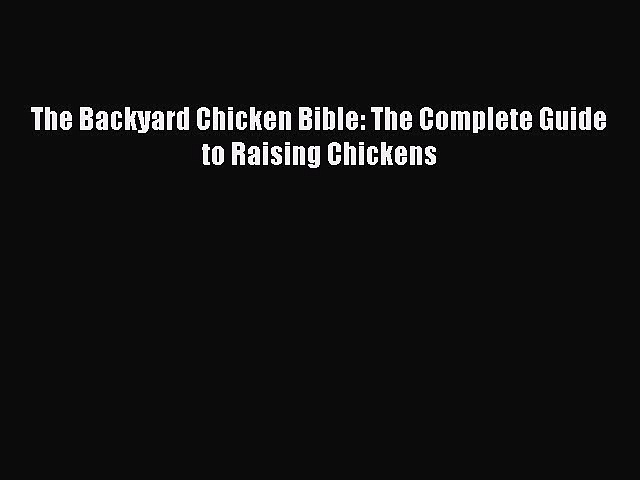 [Read Book] The Backyard Chicken Bible: The Complete Guide to Raising Chickens  EBook