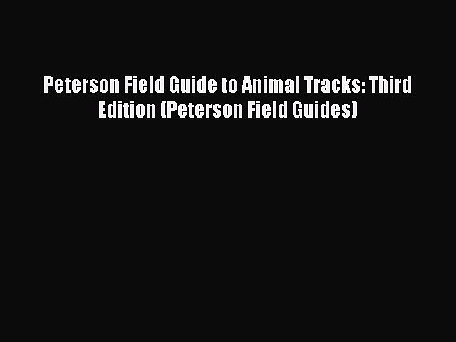 [Read Book] Peterson Field Guide to Animal Tracks: Third Edition (Peterson Field Guides)  Read