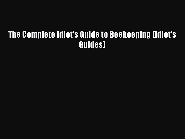 [Read Book] The Complete Idiot's Guide to Beekeeping (Idiot's Guides)  EBook