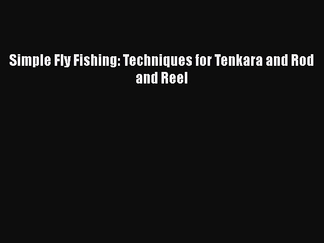 [Read Book] Simple Fly Fishing: Techniques for Tenkara and Rod and Reel Free PDF