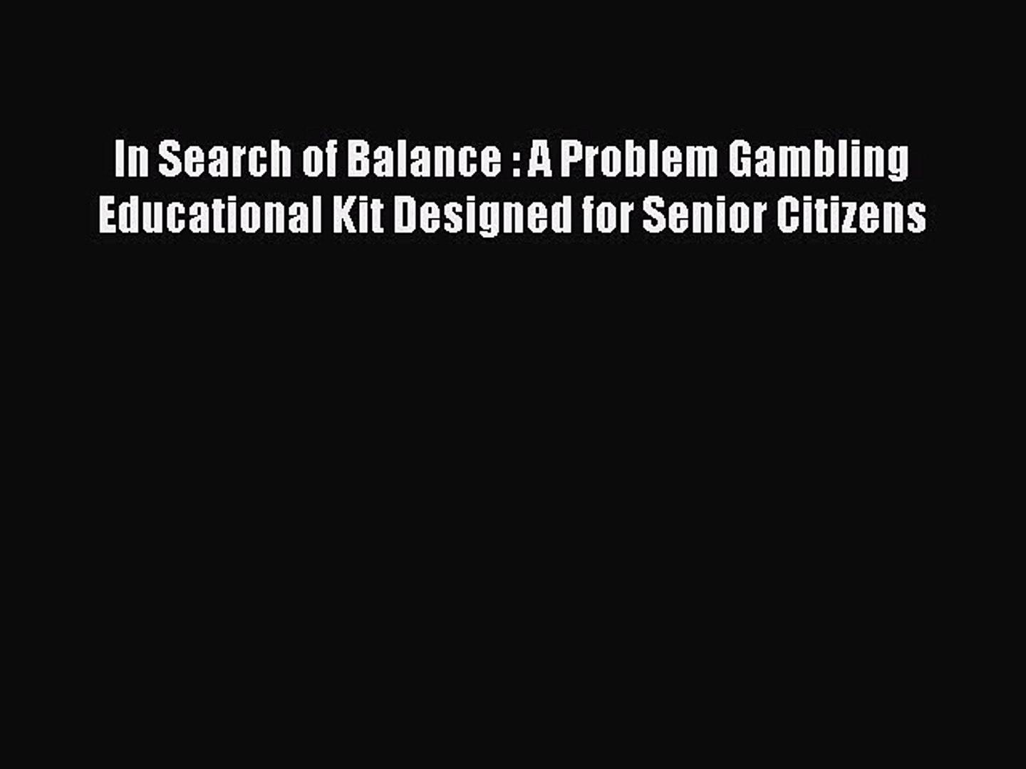 [PDF] In Search of Balance : A Problem Gambling Educational Kit Designed for Senior Citizens