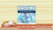 Download  Hacking 10 Easy Beginners Tutorials on How to Hack Plus Basic Security Tips Hackers  Read Online