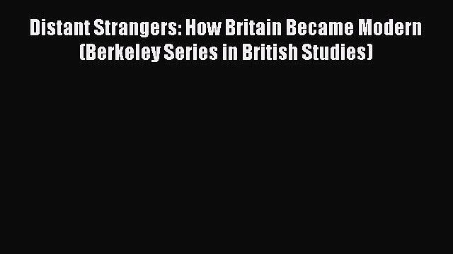 [Read book] Distant Strangers: How Britain Became Modern (Berkeley Series in British Studies)