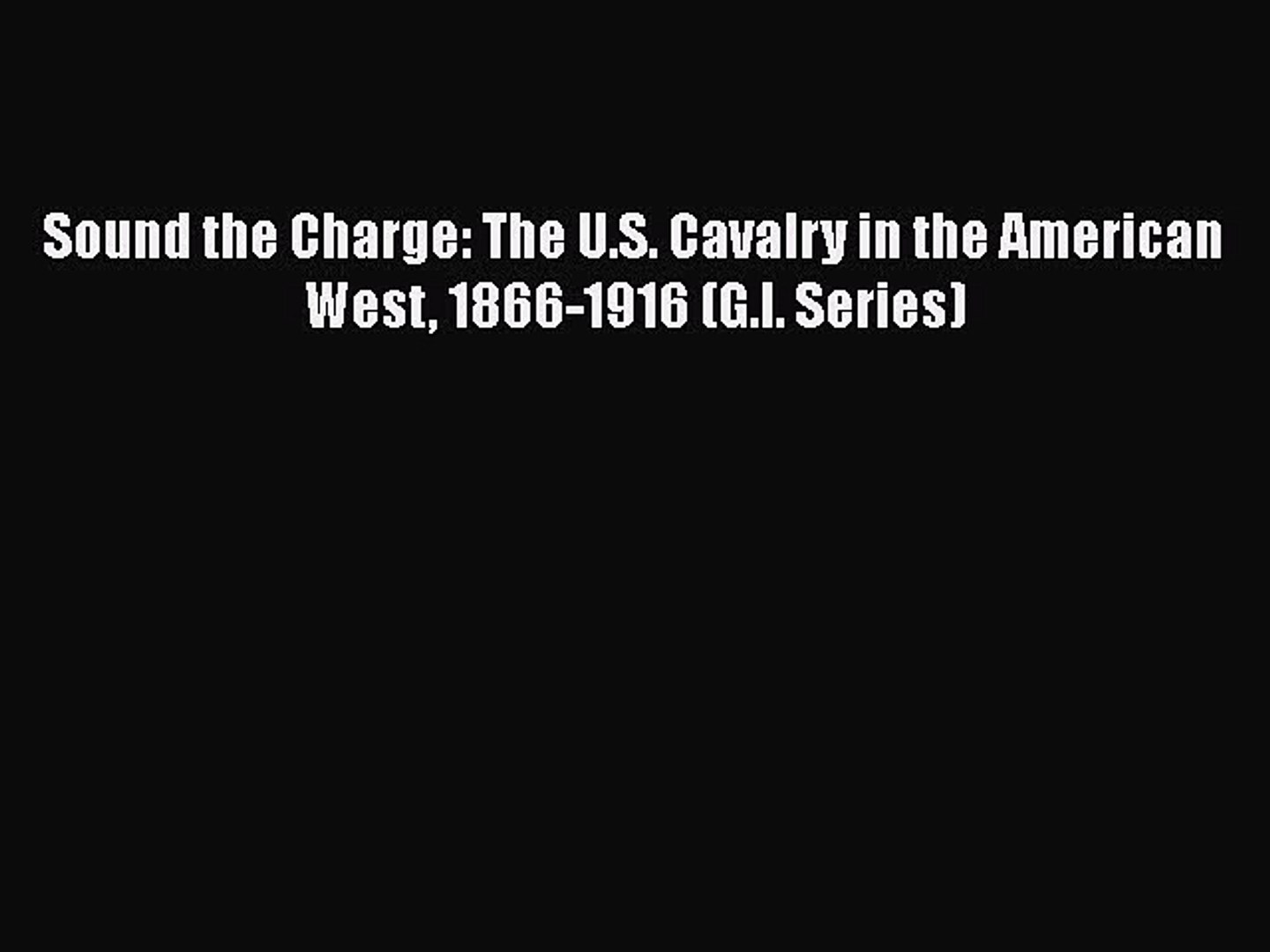 [Read book] Sound the Charge: The U.S. Cavalry in the American West 1866-1916 (G.I. Series)