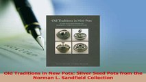 PDF  Old Traditions in New Pots Silver Seed Pots from the Norman L Sandfield Collection Download Online