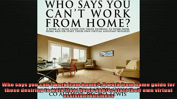 READ book  Who says you cant work from home A work from home guide for those desiring to work from READ ONLINE