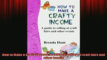 FREE PDF  How to Make a Crafty Income A guide to selling at craft fairs and other events  DOWNLOAD ONLINE