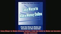 EBOOK ONLINE  Easy Ways to Make Money Online Find Out How to Make an Income on the Internet  FREE BOOOK ONLINE