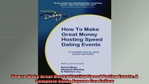 FREE DOWNLOAD  How to Make Great Money Hosting Speed Dating Events A Complete Guide Anyone Can Follow  FREE BOOOK ONLINE