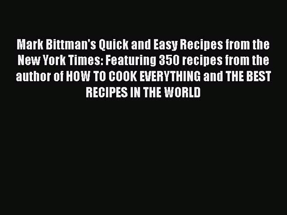 A Cookbook Mark Bittmans Quick and Easy Recipes from the New York Times Featuring 350 recipes from the author of HOW TO COOK EVERYTHING and THE BEST RECIPES IN THE WORLD