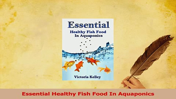 Read  Essential Healthy Fish Food In Aquaponics Ebook Free