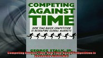 READ book  Competing Against Time How TimeBased Competition is Reshaping Global Mar  BOOK ONLINE