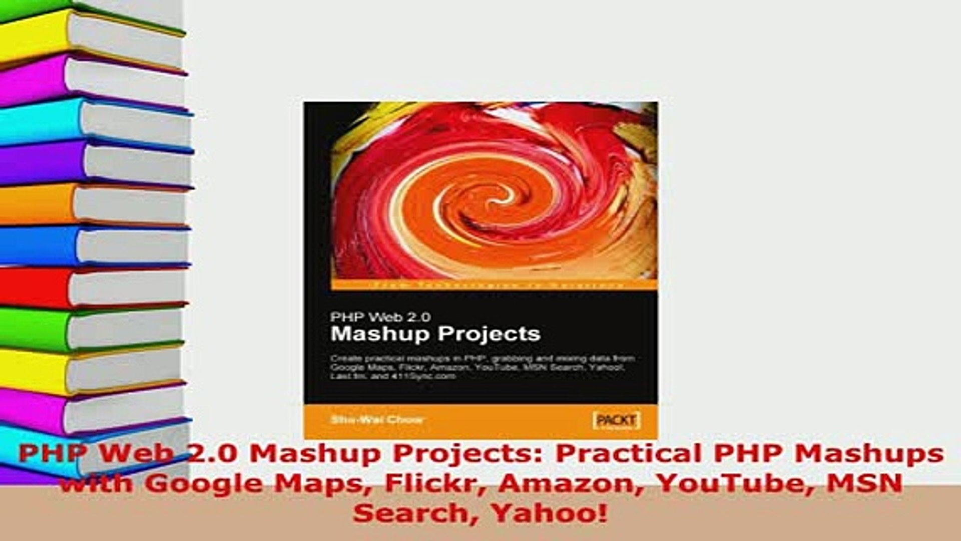 PDF  PHP Web 20 Mashup Projects Practical PHP Mashups with Google Maps Flickr Amazon YouTube  EBook