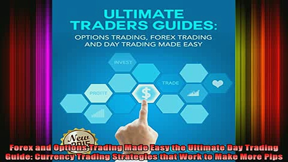 READ book  Forex and Options Trading Made Easy the Ultimate Day Trading Guide Currency Trading Full EBook