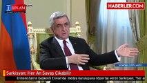 Sarkisyan_ Her An Savaş Çıkabilir - Haberler.com