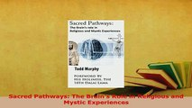 PDF  Sacred Pathways The Brains Role in Religious and Mystic Experiences Free Books