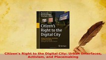 PDF  Citizens Right to the Digital City Urban Interfaces Activism and Placemaking  EBook