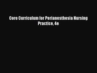 Download Core Curriculum for Perianesthesia Nursing Practice 4e  Read Online
