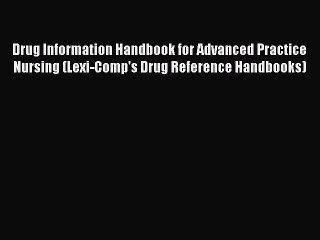 Download Drug Information Handbook for Advanced Practice Nursing (Lexi-Comp's Drug Reference