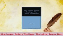 Download  King James Believe The Hype The Lebron James Story  Read Online