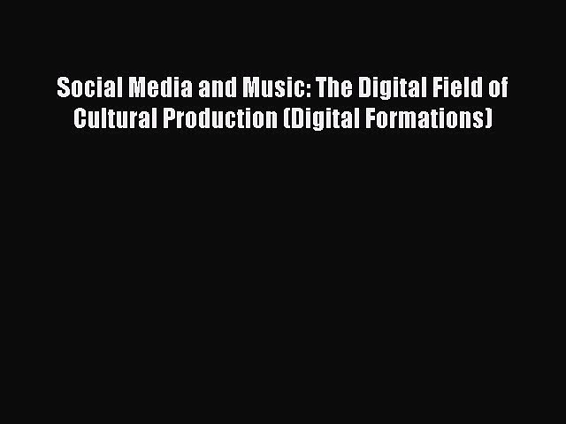 [PDF] Social Media and Music: The Digital Field of Cultural Production (Digital Formations)