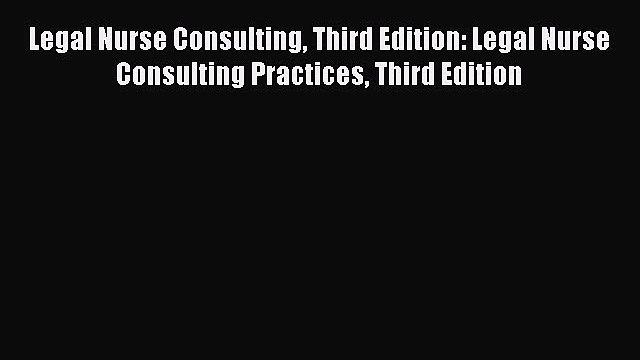 [Read book] Legal Nurse Consulting Third Edition: Legal Nurse Consulting Practices Third Edition